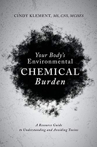 Your Body's Environmental Chemical Burden: A Resource Guide to Understanding and Avoiding Toxins - http://medicalbooks.filipinodoctors.org