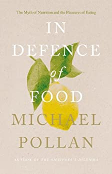 In Defence of Food: The Myth of Nutrition and the Pleasures of Eating by [Pollan, Michael]