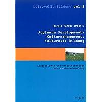 Audience Development, Kulturmanagement, Kulturelle Bildung: Konzeptionen und Handlungsfelder der Kulturvermittlung