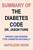 img - for Summary of THE DIABETES CODE by DR. JASON FUNG: Prevent and Reverse Type 2 Diabetes Naturally (Health and Fitness Book Summaries) book / textbook / text book