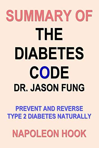 Summary of THE DIABETES CODE by DR. JASON FUNG: Prevent and Reverse Type 2 Diabetes Naturally