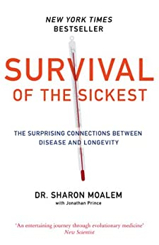 Survival of the Sickest: The Surprising Connections Between Disease and Longevity by [Moalem, Dr Sharon]