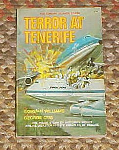 Terror At Tenerife the Canary Islands Crash - The Inside Story of History's Worst Airline Disaster and Its Miracles of Rescue By Norman Williams As Told By George Otis