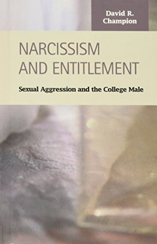 Narcissism and Entitlement: Sexual Aggression and the College Male (Criminal Justice (LFB Scholarly Publishing LLC))