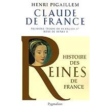 CLAUDE DE FRANCE : PREMIÈRE ÉPOUSE DE FRANÇOIS PREMIER MÈRE DE HENRI II
