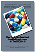 What You Need to Know About Small Cell Lung Cancer - It's Your Life, Live It! (Volume 1)
