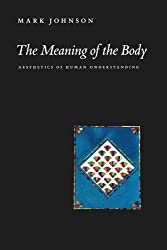 The Meaning of the Body: Aesthetics of Human Understanding by Mark Johnson (2008-11-15)