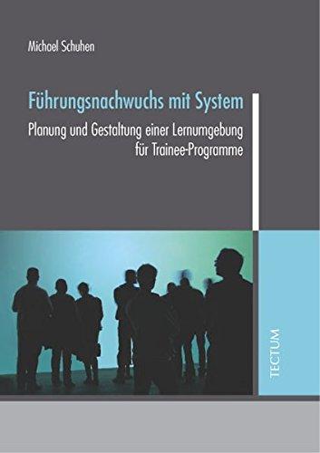 Führungsnachwuchs mit System: Planung und Gestaltung einer Lernumgebung für Trainee-Programme