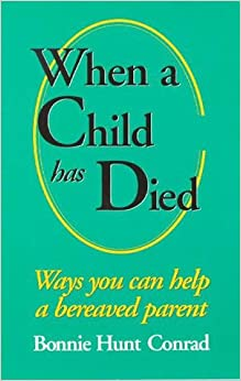 When a Child Has Died: Ways You Can Help a Bereaved Parent