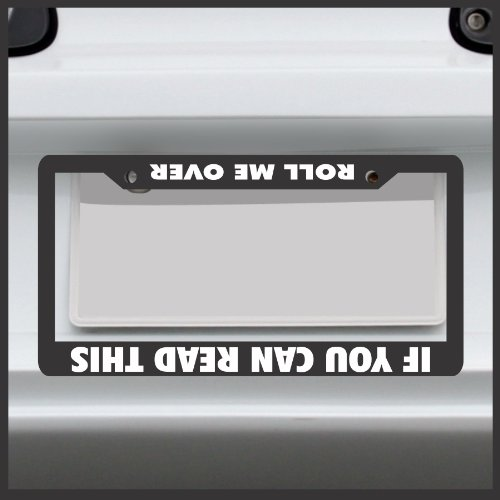 Sticker Connection | If You Can Read This Roll Me Over | License Plate Frame, Fits Standard USA License - License Over Plate