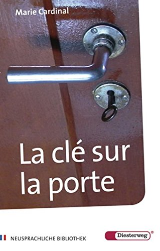 Diesterwegs Neusprachliche Bibliothek - Französische Abteilung: La clé sur la porte: Texte abrégé, présenté dans une édition scolaire comportant ... Bibliothek - Französische Abteilung, Band 3)