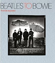 Beatles to Bowie: The 60s Exposed