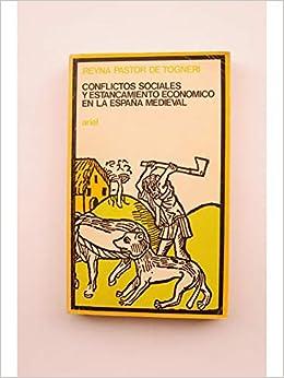 CONFLICTOS SOCIALES Y ESTANCAMIENTO ECONOMICO EN LA ESPAÑA MEDIEVAL: Amazon.es: PASTOR DE TOGNERI, Reina, Diseño de la cubierta de Alberto Corazón: Libros