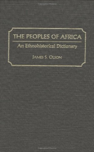 The Peoples of Africa: An Ethnohistorical Dictionary by James Stuart Olson
