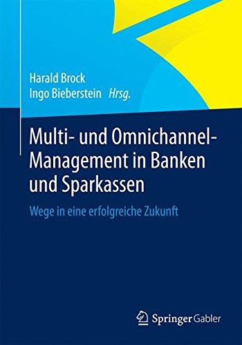 Multi- und Omnichannel-Management in Banken und Sparkassen: Wege in eine erfolgreiche Zukunft Taschenbuch – 27. Juli 2015 Harald Brock Ingo Bieberstein Springer Gabler 3658065370