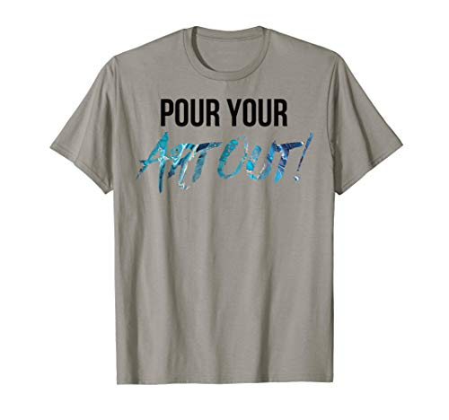 Pour Your Art Out Funny Fluid Art Painter Gift T-Shirt from Tinccs Apparel Funny Fluid Art Painter Gifts