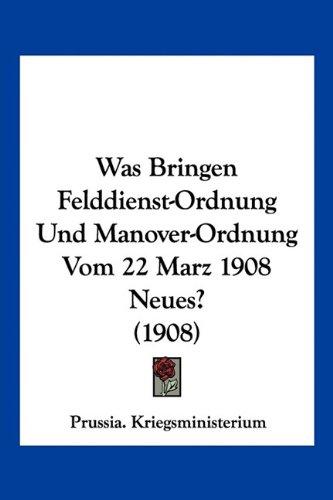 Was Bringen Felddienst-Ordnung Und Manover-Ordnung Vom 22 Marz 1908 Neues? (1908) (German Edition) pdf epub