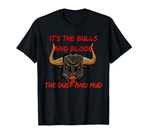 Its The Bulls And Blood The Dust And Mud Cowboy T-shirt ()