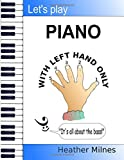 Let's Play Piano WITH LEFT HAND ONLY: Great tunes arranged for left hand only to help piano students learning the bass…