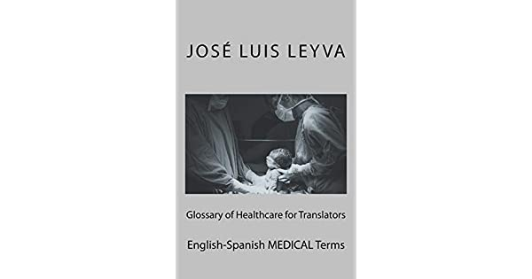 Glossary of Healthcare for Translators: English-Spanish Medical
