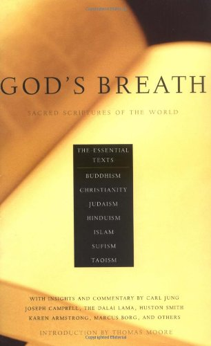 God's Breath: Sacred Scriptures of the World -- The Essential Texts of Buddhism, Christianity, Judaism, Islam, Hinduism,
