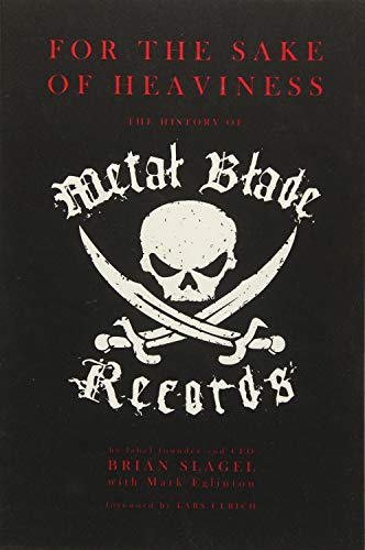 (For The Sake of Heaviness: The History of Metal Blade Records)