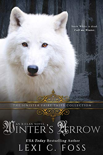 Winter's Arrow: A Dark Snow White Retelling (X-Clan Book 3) by [Foss, Lexi C., Collections, Sinister]