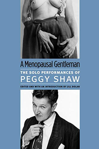 A Menopausal Gentleman: The Solo Performances of Peggy Shaw (Triangulations: Lesbian/Gay/Queer Theater/Drama/Performance