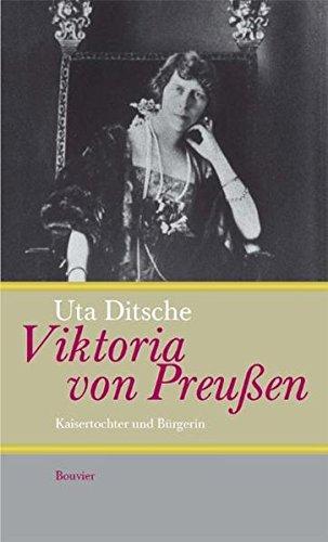 Viktoria von Preußen: Kaisertochter und Bürgerin