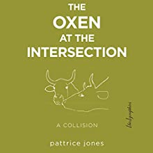 The Oxen at the Intersection: A Collision (or, Bill and Lou Must Die: A Real-Life Murder Mystery from the Green Mountains of Vermont) Audiobook by Pattrice Jones Narrated by Dana Brewer Harris