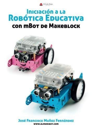 Iniciación a la Robótica Educativa con mBot de Makeblock (Spanish Edition)