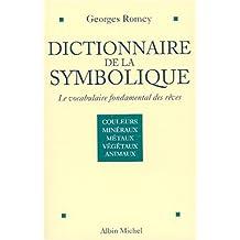 Dictionnaire de la symbolique: Le vocabulaire fondamental des rêves : couleurs, métaux et minéraux, végétaux, animaux