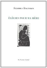 Elégie pour ma mère par Seyhmus Dagtekin