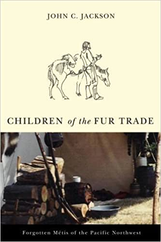 Children of the Fur Trade: Forgotten Metis of the Pacific ...