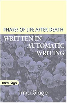 Phases of Life After Death: Written in Automatic Writing