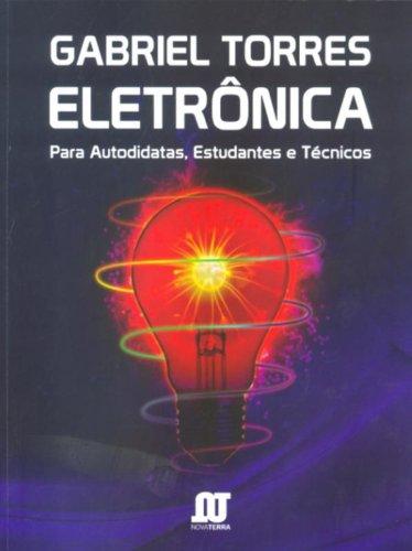 Eletrônica. Para Autodidatas, Estudantes e Técnicos