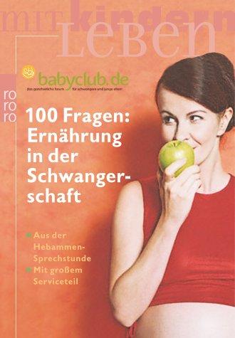 100 Fragen: Ernährung in der Schwangerschaft: (mit großem Serviceteil)