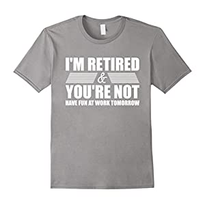 Men's I'm Retired Have Fun At Work Tomorrow Funny T-Shirt 2XL Slate