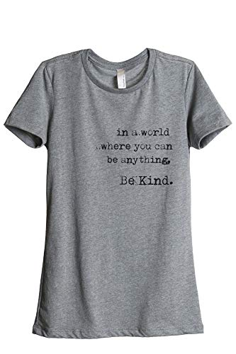 in A World Where You Can Be Anything Be Kind Women's Fashion Relaxed T-Shirt Tee Heather Grey -