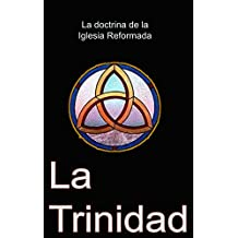 La Trinidad: La doctrina de la Iglesia Reformada (Spanish Edition)