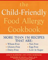 The Child-friendly Food Allergy Cookbook: More Than 150 Wheat-free, Gluten-free, Dairy-free, Nut-free and Egg-free Recipes That are Also Low in Sugar