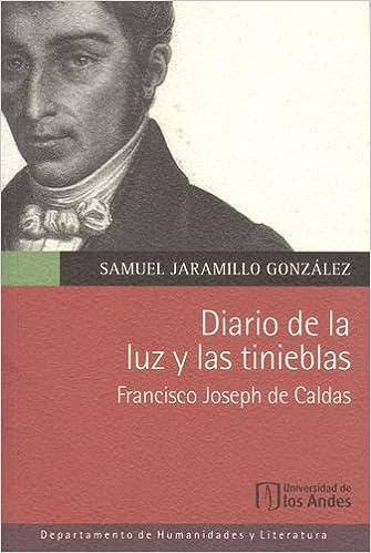 Diario de la luz y las tinieblas. Francisco Joseph de Caldas: Samuel JARAMILLO GONZÁLEZ: 9789586955591: Amazon.com: Books