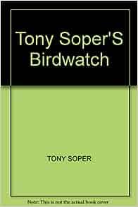TONY SOPER\'S BIRDWATCH: TONY SOPER: Amazon.com: Books