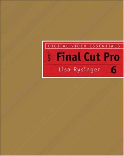 Digital Video Essentials: Apple Final Cut Pro 6 (Digital Video and Film)