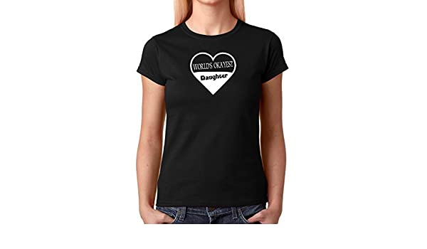 Amazon.com: AW Fashions Worlds Okayest Daughter - Cool Daughter Shirt Premium Womens T-Shirt (Small, Black): Clothing