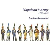 [Napoleon's Army 1790 - 1815] (By: Lucien Rousselot) [published: October, 2012]