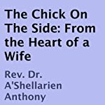 The Chick on the Side: From the Heart of a Wife | Rev. Dr. A'Shellarien Anthony