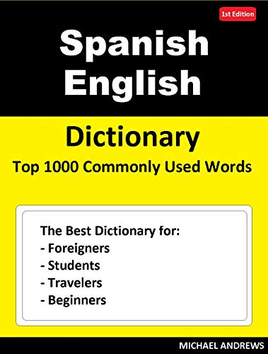 Spanish English Dictionary  Top 1000 Commonly Used Words: The Best Dictionary for Foreigners, Students, Travelers and Beginners