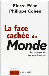 La face cachée du Monde : du contre-pouvoir aux abus de pouvoir, Péan, Pierre