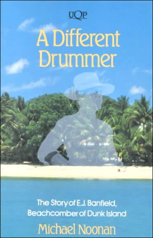 A Different Drummer: The Story of E.J. Banfield, the Beachcomber of Dunk Island